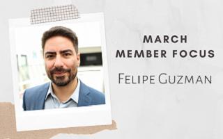 Member Focus – by Felipe Guzman