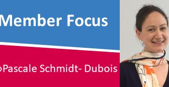 Member Focus – by Pascale Schmidt-Dubois